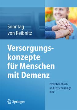 Versorgungskonzepte für Menschen mit Demenz von Klare,  Kornelia, Reibnitz,  Christine, Sonntag,  Katja