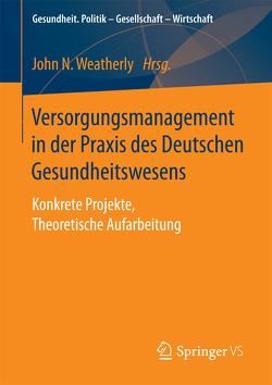 Versorgungsmanagement in der Praxis des Deutschen Gesundheitswesens von Weatherly,  John N.