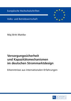Versorgungssicherheit und Kapazitätsmechanismen im deutschen Strommarktdesign von Mattke,  Maj-Britt