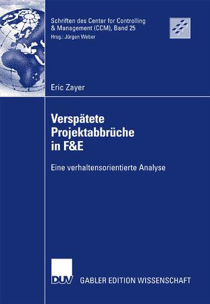 Verspätete Projektabbrüche in F&E von Weber,  Prof. Dr. Dr. h.c. Jürgen, Zayer,  Eric