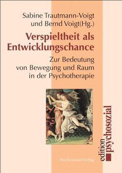 Verspieltheit als Entwicklungschance von Trautmann-Voigt,  Sabine, Voigt,  Bernd