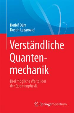Verständliche Quantenmechanik von Dürr,  Detlef, Lazarovici,  Dustin