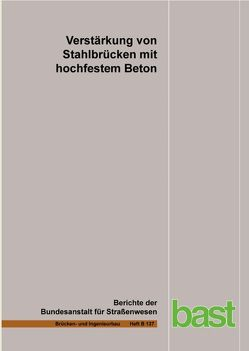 Verstärkung von Strahlbrücken mit hochfestem Beton von Hofamnn,  Max, Krüger,  Markus, Lehmann,  Frank, Lehmann,  Thomas, Mansperger,  Tobias