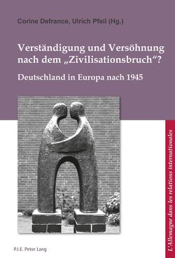 Verständigung und Versöhnung nach dem «Zivilisationsbruch»? von Defrance,  Corine, Pfeil,  Ulrich