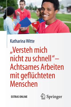 """""""Versteh mich nicht zu schnell"""" – Achtsames Arbeiten mit geflüchteten Menschen von Witte,  Katharina"""