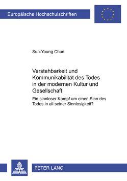 Verstehbarkeit und Kommunikabilität des Todes in der modernen Kultur und Gesellschaft von Chun,  Sun-Young