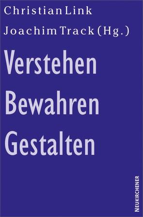 Verstehen – Bewahren – Gestalten von Kuhlmann,  Helga, Link,  Christian, Track,  Joachim
