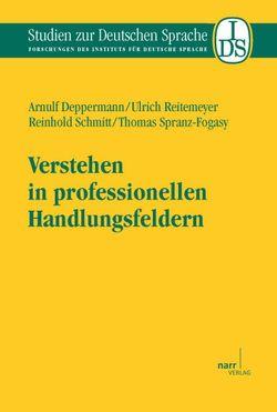 Verstehen in professionellen Handlungsfeldern von Deppermann,  Arnulf, Reitemeier,  Ulrich, Schmitt,  Reinhold, Spranz-Fogasy,  Thomas