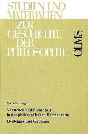 Verstehen und Fremdheit in der philosophischen Hermeneutik von Kogge,  Werner