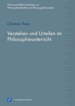 Verstehen und Urteilen im Philosophieunterricht von Thein,  Christian
