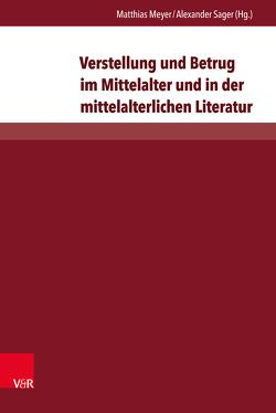 Verstellung und Betrug im Mittelalter und in der mittelalterlichen Literatur von Meyer,  Matthias, Sager,  Alexander