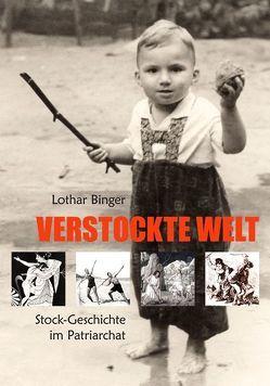 Verstockte Welt von Binger,  Lothar