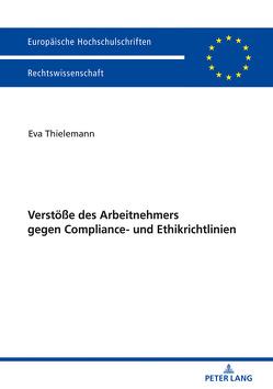 Verstöße des Arbeitnehmers gegen Compliance- und Ethikrichtlinien von Thielemann,  Eva