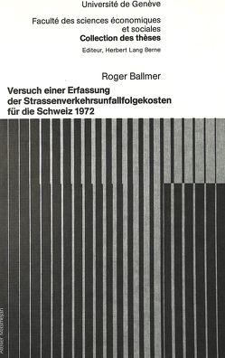 Versuch einer Erfassung der Strassenverkehrsunfallfolgekosten für die Schweiz 1972 von Ballmer,  Roger