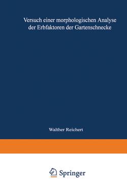 Versuch einer morphologischen Analyse der Erbfaktoren der Gartenschnecke von Reichert,  Walter