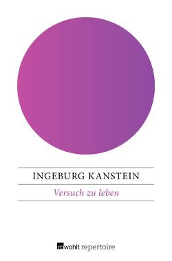 Versuch zu leben von Kanstein,  Ingeburg