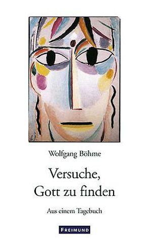 Versuche, Gott zu finden von Böhme,  Wolfgang, Seitz,  Manfred