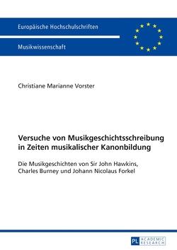 Versuche von Musikgeschichtsschreibung in Zeiten musikalischer Kanonbildung von Vorster,  Christiane