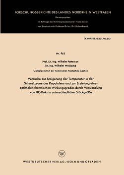 Versuche zur Steigerung der Temperatur in der Schmelzzone des Kupolofens und zur Erzielung eines optimalen thermischen Wirkungsgrades durch Verwendung von HC-Koks in unterschiedlicher Stückgröße von Patterson,  Wilhelm