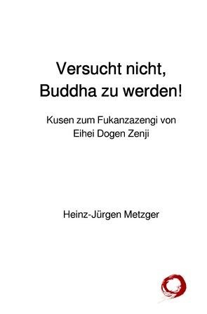 Versucht nicht, Buddha zu werden! von Metzger,  Heinz-Jürgen