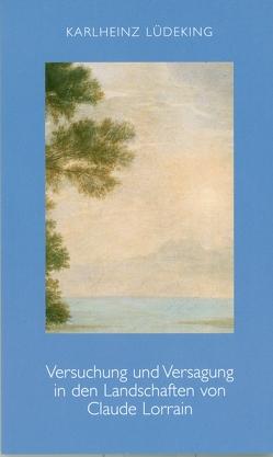 Versuchung und Versagung in den Landschaften von Claude Lorrain von Lüdeking,  Karlheinz