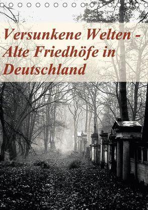 Versunkene Welten – Alte Friedhöfe in Deutschland (Tischkalender 2018 DIN A5 hoch) von Robert,  Boris