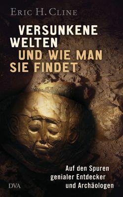 Versunkene Welten und wie man sie findet von Cline,  Eric H., Hartz,  Cornelius