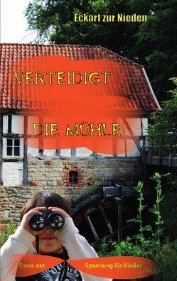 Verteidigt die Mühle! von zur Nieden,  Eckart