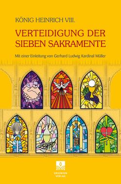 Verteidigung der Sieben Sakramente von de Souza,  Raymond, König,  Heinrich VIII., Müller,  Gerhard Kardinal, Schneider,  Athanasius, Schrems,  Wolfram