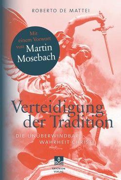 Verteidigung der Tradition von de Mattei,  Roberto, Mosebach,  Martin, Schrems,  Wolfram