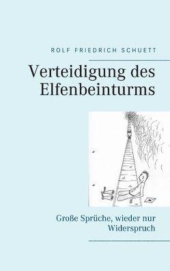 Verteidigung des Elfenbeinturms von Schuett,  Rolf Friedrich