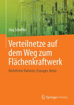 Verteilnetze auf dem Weg zum Flächenkraftwerk von Scheffler,  Jörg