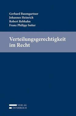Verteilungsgerechtigkeit im Recht von Baumgartner,  Gerhard, Heinrich,  Johannes, Rebhahn,  Robert, Sutter,  Franz Philipp