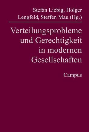 Verteilungsprobleme und Gerechtigkeit in modernen Gesellschaften von Lengfeld,  Holger, Liebig,  Stefan, Mau,  Steffen
