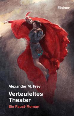 Verteufeltes Theater von Frey,  Alexander M.
