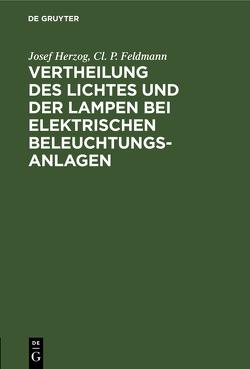 Vertheilung des Lichtes und der Lampen bei elektrischen Beleuchtungsanlagen von Feldmann,  Cl. P., Herzog,  Josef