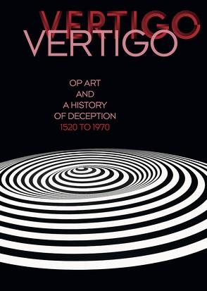 Vertigo. Op Art und eine Geschichte des Schwindels 1520 bis 1970 von Badura-Triska,  Eva, Wörgötter,  Markus