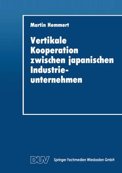 Vertikale Kooperation zwischen japanischen Industrieunternehmen von Hemmert,  Martin