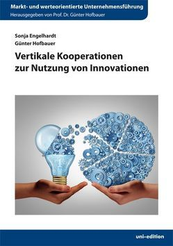 Vertikale Kooperationen zur Nutzung von Innovationen von Engelhardt,  Sonja, Hofbauer,  Günter