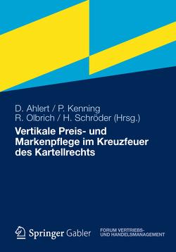 Vertikale Preis- und Markenpflege im Kreuzfeuer des Kartellrechts von Ahlert,  Dieter, Kenning,  Peter, Olbrich,  Rainer, Schröder,  Hendrik