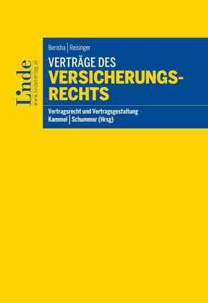 Verträge des Versicherungsrechts von Berisha,  Arlinda, Kammel,  Armin, Reisinger,  Wolfgang, Schummer,  Gerhard
