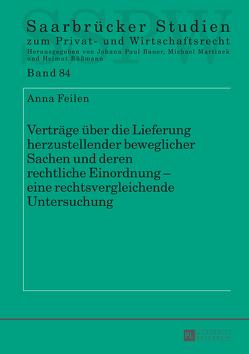 Verträge über die Lieferung herzustellender beweglicher Sachen und deren rechtliche Einordnung – eine rechtsvergleichende Untersuchung von Feilen,  Anna