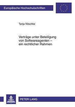 Verträge unter Beteiligung von Softwareagenten – ein rechtlicher Rahmen von Nitschke,  Tanja