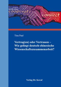 Vertrag(en) oder Vertrauen – Wie gelingt deutsch-chinesische Wissenschaftszusammenarbeit? von Paul,  Tina