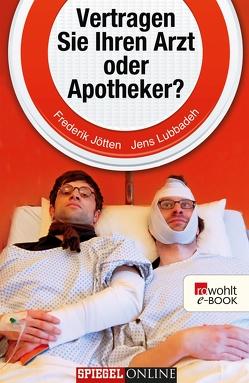 Vertragen Sie Ihren Arzt oder Apotheker? von Jötten,  Frederik, Lubbadeh,  Jens, Polloi,  Hoi