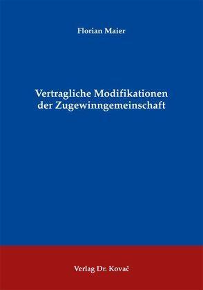 Vertragliche Modifikationen der Zugewinngemeinschaft von Maier,  Florian
