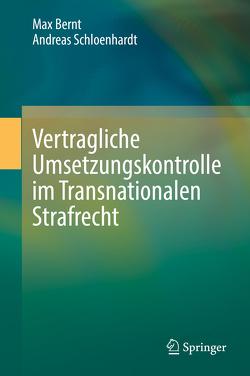 Vertragliche Umsetzungskontrolle im Transnationalen Strafrecht von Bernt,  Max, Schloenhardt,  Andreas