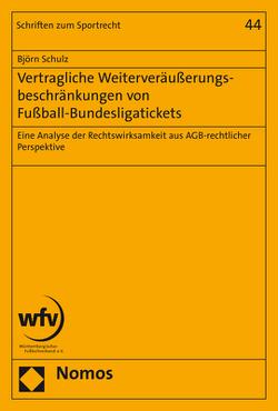 Vertragliche Weiterveräußerungsbeschränkungen von Fußball-Bundesligatickets von Schulz,  Björn