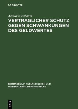 Vertraglicher Schutz gegen Schwankungen des Geldwertes von Nußbaum,  Arthur
