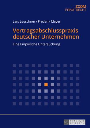 Vertragsabschlusspraxis deutscher Unternehmen von Leuschner,  Lars, Meyer,  Frederik